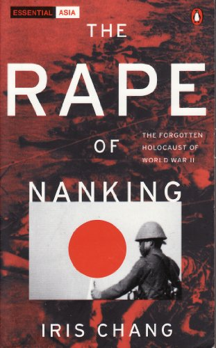 The Rape of Nanking: The Forgotten Holocaust of World War II