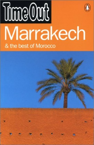 """Time Out"" Guide to Marrakesh and the Best of Morocco By Time Out"