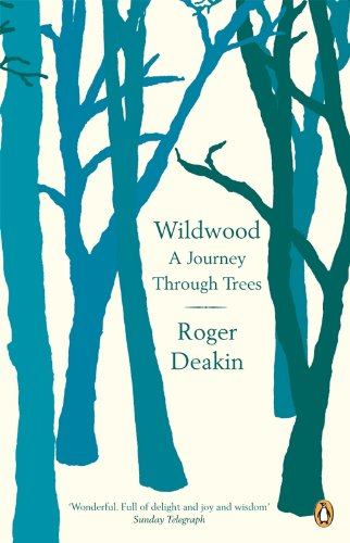 Wildwood: A Journey Through Trees By Roger Deakin