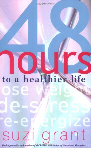 48 Hours to a Healthier Life By Suzi Grant