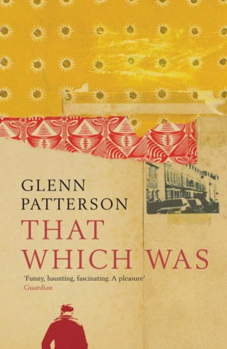 That Which Was By Glenn Patterson