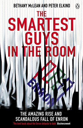 The Smartest Guys in the Room: The Amazing Rise and Scandalous Fall of Enron by Bethany McLean