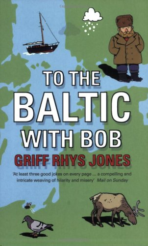 To the Baltic with Bob: An Epic Misadventure by Griff Rhys-Jones