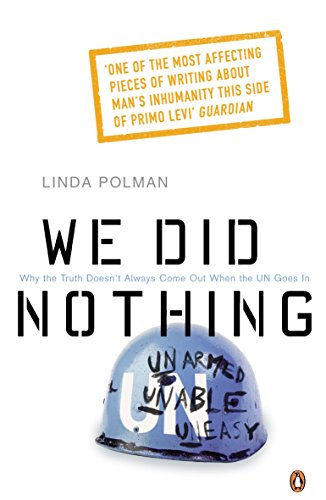 We Did Nothing: Why the truth doesn't always come out when the UN goes in by Linda Polman