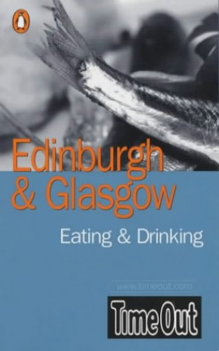 Time Out Eating and Drinking Guide to Edinburgh and Glasgow (Time Out Guides) Created by Time Out