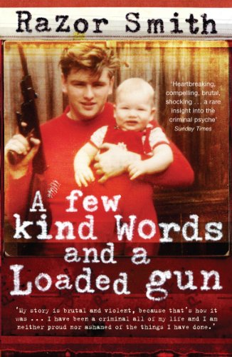 "A Few Kind Words and a Loaded Gun: The Autobiography of a Career Criminal by Noel ""Razor"" Smith"