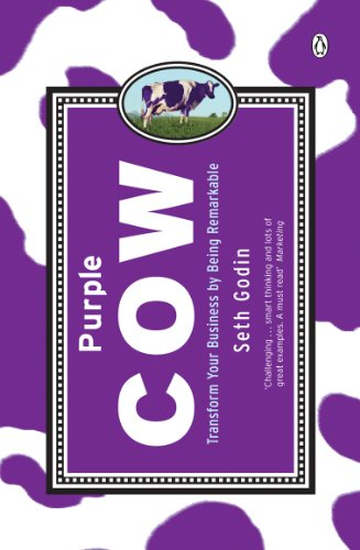 Purple Cow: Transform Your Business by Being Remarkable By Seth Godin