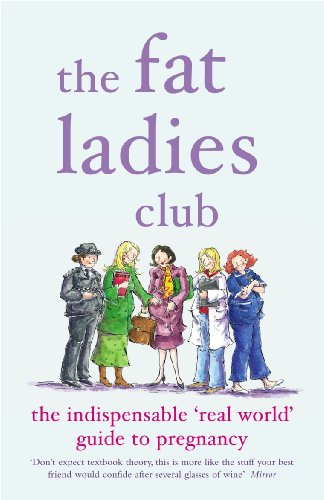 The Fat Ladies Club: The Indispensable 'Real World' Guide to Pregnancy By Andrea Bettridge