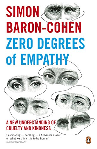 Zero Degrees of Empathy: A New Theory of Human Cruelty and Kindness by Simon Baron-Cohen
