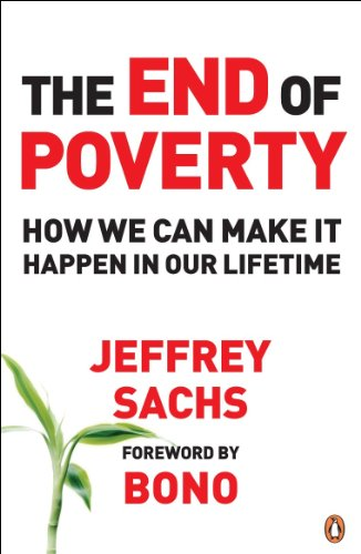 The End of Poverty: How We Can Make It Happen in Our Lifetime by Jeffrey D. Sachs