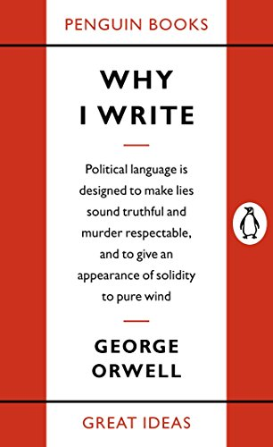 Penguin Great Ideas : Why I Write By George Orwell