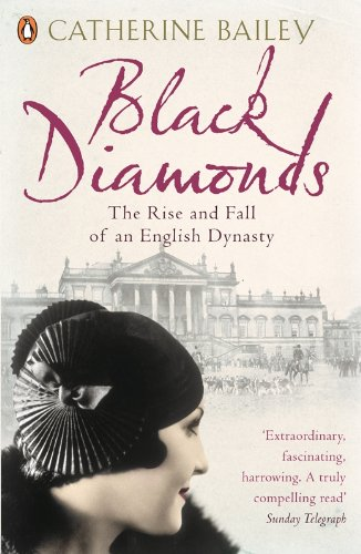 Black Diamonds: The Rise and Fall of an English Dynasty By Catherine Bailey