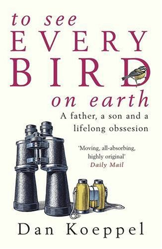 To See Every Bird on Earth By Dan Koeppel