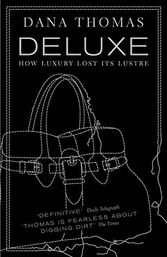 Deluxe: How Luxury Lost its Lustre By Dana Thomas