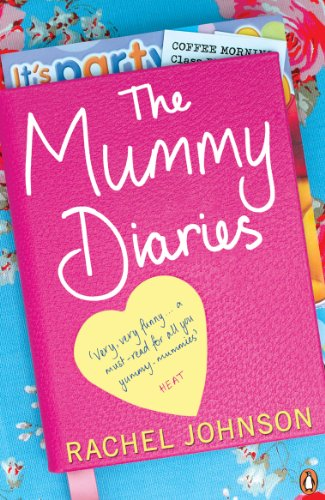 The Mummy Diaries: Or How to Lose Your Husband, Children and Dog in Twelve Months by Rachel Johnson