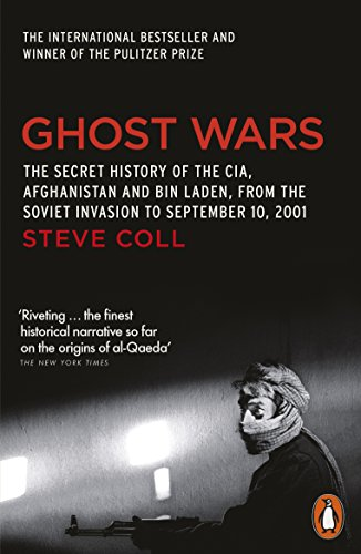 Ghost Wars: The Secret History of the CIA, Afghanistan and Bin Laden by Steve Coll