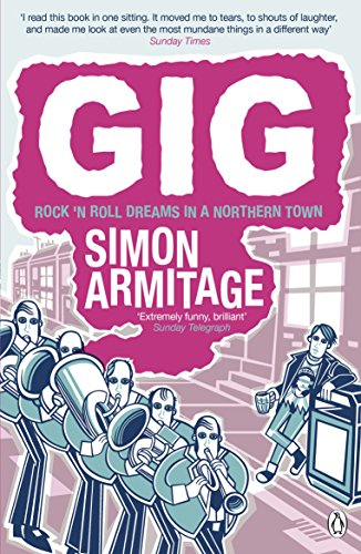 Gig: The Life and Times of a Rock-star Fantasist by Simon Armitage