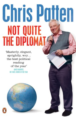 Not Quite the Diplomat: Home Truths About World Affairs By Chris Patten