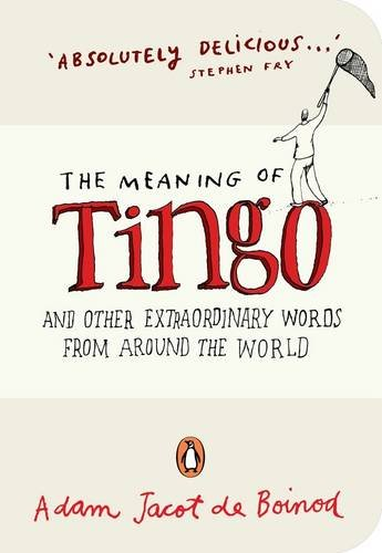 The Meaning of Tingo By Adam Jacot de Boinod