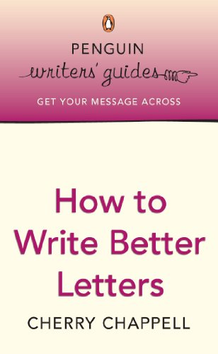 Penguin Writers' Guides: How to Write Better Letters By Cherry Chappell