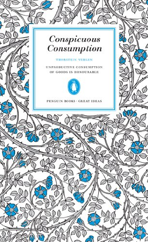 Conspicuous Consumption (Penguin Great Ideas) by Thorstein Veblen