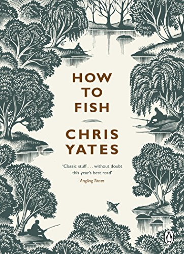 How to Fish By Christopher Yates
