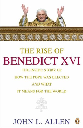 The Rise of Benedict XVI By John L. Allen