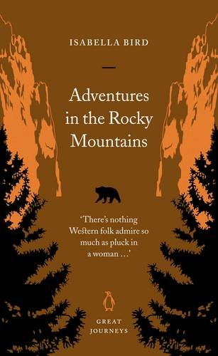 Adventures in the Rocky Mountains By Isabella L. Bird