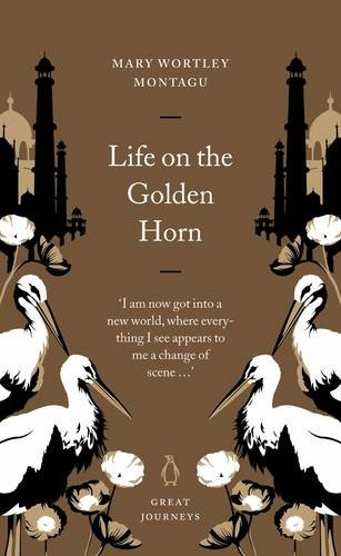 Life on the Golden Horn By Lady Mary Wortley Montagu