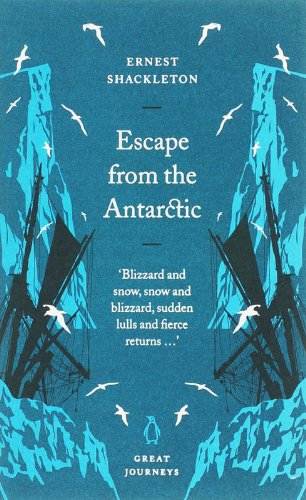 Escape from the Antarctic By Sir Ernest Henry Shackleton