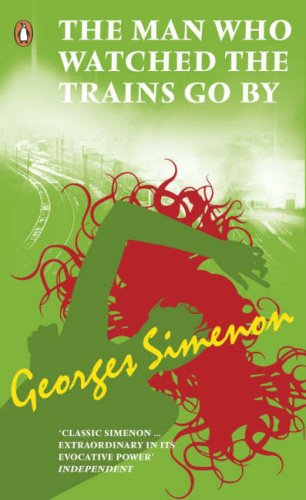 The Man Who Watched the Trains Go By By Georges Simenon