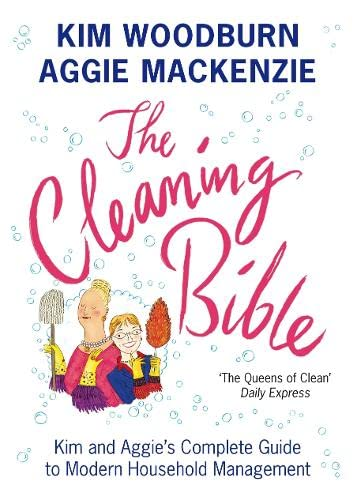 The Cleaning Bible: Kim and Aggie's Complete Guide to Modern Household Management By Aggie MacKenzie