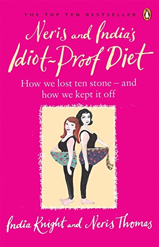 Neris and India's Idiot-proof Diet: From Pig to Twig by India Knight