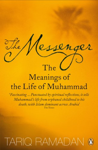 The Messenger: The Meanings of the Life of Muhammad By Tariq Ramadan