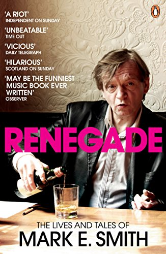 Renegade: The Lives and Tales of Mark E. Smith by Mark E. Smith