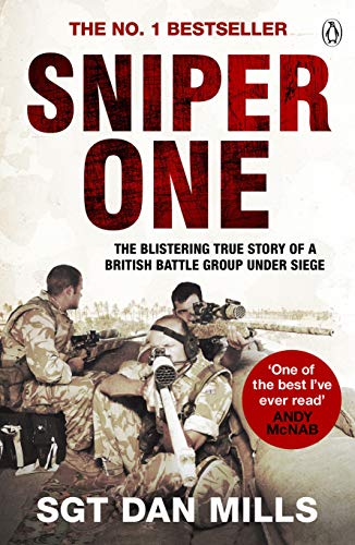 Sniper One: The Blistering True Story of a British Battle Group Under Siege by Dan Mills