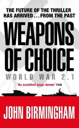 Weapons of Choice: World War 2.1 - Alternative History Science Fiction by John Birmingham