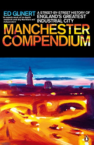 The Manchester Compendium: A Street-by-Street History of England's Greatest Industrial City By Ed Glinert