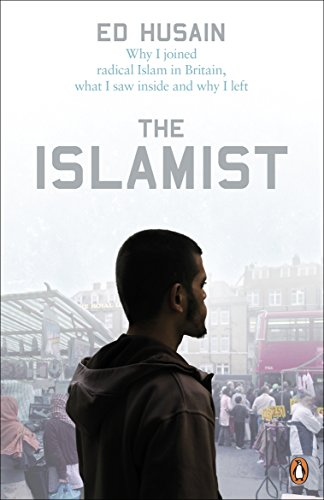The Islamist: Why I Joined Radical Islam in Britain, What I Saw Inside and Why I Left by Ed Husain