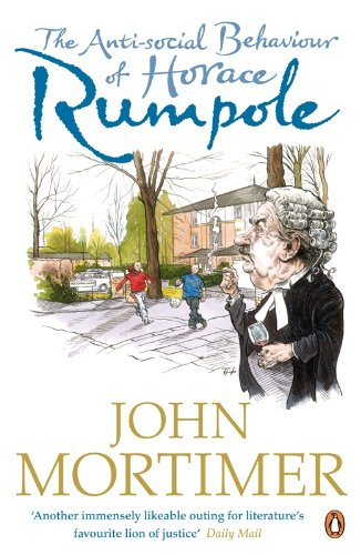 The Anti-social Behaviour of Horace Rumpole By Sir John Mortimer