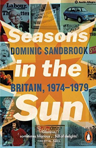 Seasons in the Sun: The Battle for Britain, 1974-1979 by Dominic Sandbrook