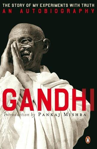 An Autobiography: or the Story of My Experiments with Truth by Mahatma Gandhi