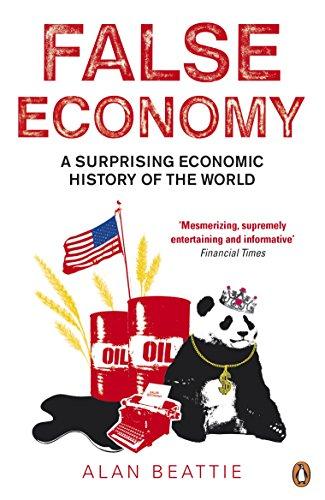 False Economy: A Surprising Economic History of the World by Alan Beattie