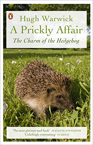A Prickly Affair: The Charm of the Hedgehog By Hugh Warwick