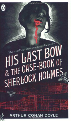 His Last Bow: and, The Case-book of Sherlock Holmes: AND The Case-book of Sherlock Holmes by Arthur Conan Doyle