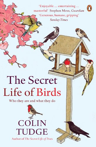 The Secret Life of Birds: Who They are and What They Do by Colin Tudge