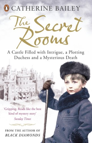 The Secret Rooms: A Castle Filled with Intrigue, a Plotting Duchess and a Mysterious Death by Catherine Bailey