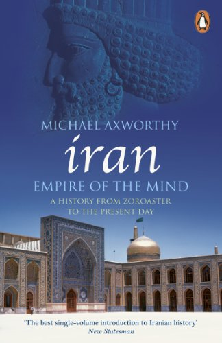 Iran: Empire of the Mind: A History from Zoroaster to the Present Day by Michael Axworthy
