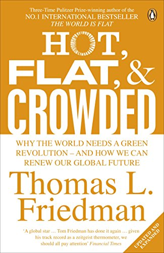 Hot, Flat, and Crowded: Why The World Needs A Green Revolution - and How We Can Renew Our Global Future By Thomas L. Friedman