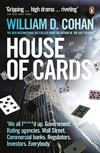 House of Cards: How Wall Street's Gamblers Broke Capitalism by William D. Cohan